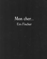 Bice Curiger - Mon cher... Urs Fischer.