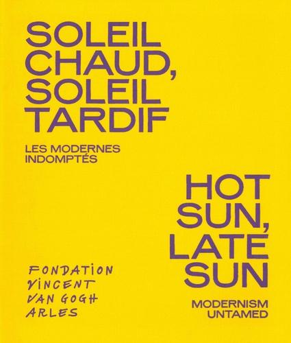Bice Curiger et Francesco Bonami - Soleil chaud, soleil tardif - Les modernes indomptés.