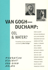 Bice Curiger - Van Gogh - Duchamp: Oil & Water?.