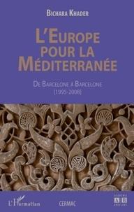 Bichara Khader - L'Europe pour la Méditerranée - De Barcelone à Barcelone (1995-2008).