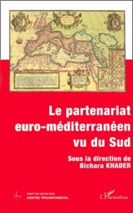 Bichara Khader - Le partenariat euro-méditerranéen vu du Sud.
