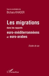 Bichara Khader - Les migrations dans les rapports euro-méditerrannéens et euro-arabes - Etudes de cas.
