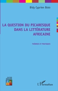 Bidy Cyprien Bodo - La question du picaresque dans la littérature africaine - Théories et pratiques.