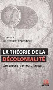 Bidy Cyprien Bodo et Adama Samaké - La théorie de la décolonialité - Sémantique et pratiques textuelles.