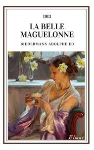 Biedermann Adolphe Ed - La belle Maguelonne.