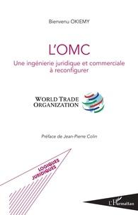 Bienvenu Okiemy - L'OMC - Une ingénierie juridique et commerciale à reconfigurer.