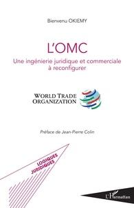 L'OMC- Une ingénierie juridique et commerciale à reconfigurer - Bienvenu Okiemy pdf epub