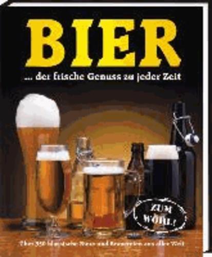 Bier…der frische Genuss zu jeder Zeit - Über 350 klassische Biere und Brauereien aus aller Welt.