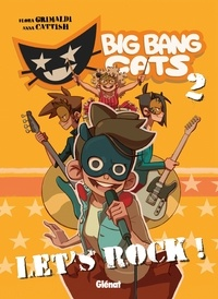 Flora Grimaldi - Big Bang Cats - Tome 02 - Let's rock !.