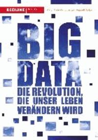Big Data - Die Revolution, die unser Leben verändern wird.
