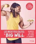 Big Will - Les recettes cultes de Big Will - 150 recettes, 100% sport, 100% plaisir, 0% culpabilité.