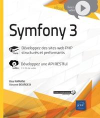 Bilal Amarni et Vincent Bourdeix - Symfony 3 - Développez des sites web PHP structurés et performants. Complément vidéo : Développez une API RESTful.
