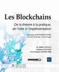 Bilal Chouli et Frédéric Goujon - Les Blockchains - De la théorie à la pratique, de l'idée à l'implémentation.