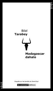Bilal Tarabey - Madagascar dahalo - Enquête dur les bandits du Grand Sud.