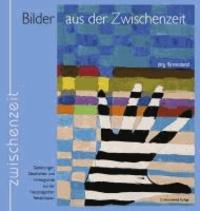 Bilder aus der Zwischenzeit - Gestaltungen, Geschichten und Hintergründe aus der Neurologischen Rehabilitation.