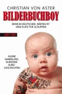 Bilderbuchboy - Denn in deutschen Bärten ist kein Platz für Schuppen - Eine kleine Sammlung kurioser Kurzgeschichten.