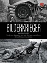 Bilderkrieger - Von jenen, die ausziehen, uns die Augen zu öffnen - Kriegsfotografen erzählen.