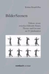 BilderSzenen - Tableaux vivants zwischen bildender Kunst, Theater und Literatur im 19. Jahrhundert.