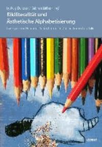 Bildliteralität und Ästhetische Alphabetisierung - Konzepte und Beispiele für das Lernen im Vor- und Grundschulalter.