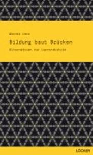 Bildung baut Brücken - Alternativen zur Lernindustrie.