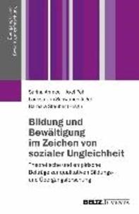 Bildung und Bewältigung im Zeichen von sozialer Ungleichheit - Theoretische und empirische Beiträge zur qualitativen Bildungs- und Übergangsforschung.