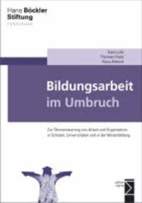 Bildungsarbeit im Umbruch - Zur Ökonomisierung von Arbeit und Organisation in Schulen, Universitäten und in der Weiterbildung.