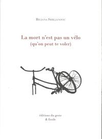 Biljana Srbljanovic - La mort n'est pas un vélo (qu'on peut te voler).