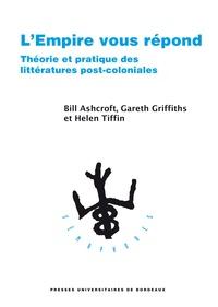 Bill Ashcroft et Gareth Griffiths - L'Empire vous répond - Théorie et pratique des littératures post-coloniales.