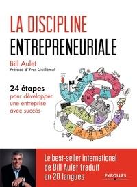 Bill Aulet - La discipline entrepreneuriale - 24 étapes pour développer une entreprise avec succès.