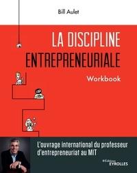 Bill Aulet - La discipline entrepreneuriale - Workbook.