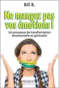 Bill B. - Ne mangez pas vos émotions ! - Un processus de transformation émotionnelle et spirituelle.