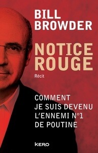 Bill Browder - Notice rouge - Comment je suis devenu l'ennemi n°1 de Poutine.