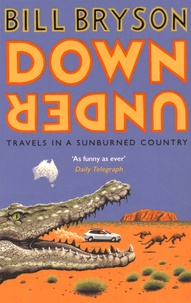 Bill Bryson - Down Under - Travels in a Sunburned Country.
