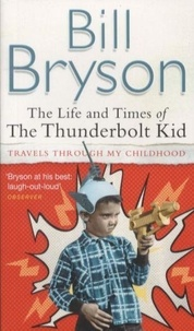Bill Bryson - The Life and Times of the Thunderbolt Kid.