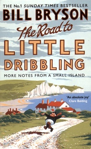 Bill Bryson - The Road to Little Dribbling - More Notes from a Small Island.