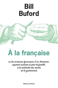 Bill Buford - A la française.