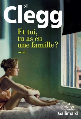 Bill Clegg - Et toi, tu as eu une famille ?.