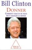 Bill Clinton - Donner - Comment chacun de nous peut changer le monde.