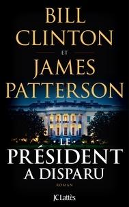 Bill Clinton et James Patterson - Le Président a disparu.