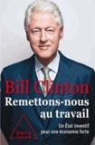 Bill Clinton - Remettons-nous au travail - Un Etat inventif pour une économie forte.