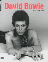 Bill Demain et Nick Kent - David Bowie, l'étoile pop.