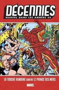 Décennies : Marvel dans les Années 40 - La Torche humaine contre le Prince des mers.pdf