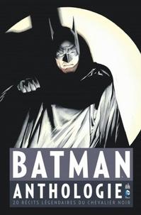Bill Finger et Bob Kane - Batman anthologie - 20 récits légendaires du chevalier noir.