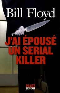 Bill Floyd - J'ai épousé un Serial Killer.