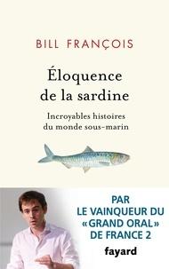 Boîte à livres électroniques: Eloquence de la sardine  - Incroyables histoires du monde sous-marin par Bill François