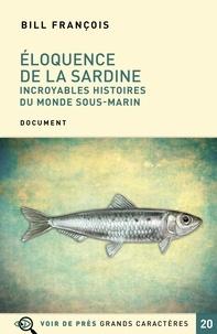 Bill François - Eloquence de la sardine - Incroyables histoires du monde sous-marin.
