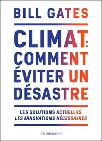 Bill Gates - Climat : comment éviter un désastre - Les solutions actuelles. Les innovations nécessaires.
