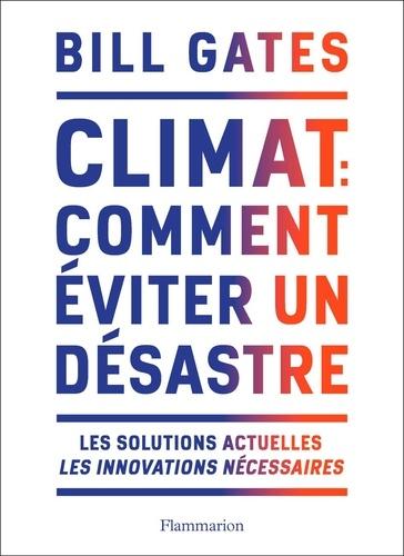 Climat : comment éviter un désastre. Les solutions actuelles. Les innovations nécessaires