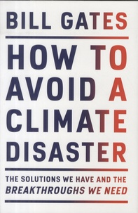 Bill Gates - How to Avoid a Climate Disaster - The Solutions We Have and the Breakthroughs We Need.