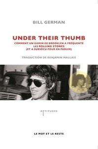 Bill German - Under their thums - Comment un gamin de Brooklyn a fréquenté les Rolling Stones (et a survécu pour en parler).